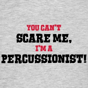 percussionist cant scare me - Men's T-Shirt