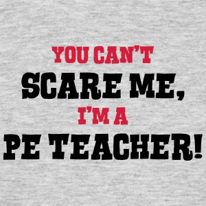 pe teacher cant scare me - Men's T-Shirt