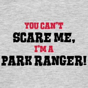 park ranger cant scare me - Men's T-Shirt