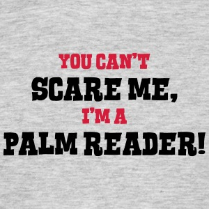 palm reader cant scare me - Men's T-Shirt