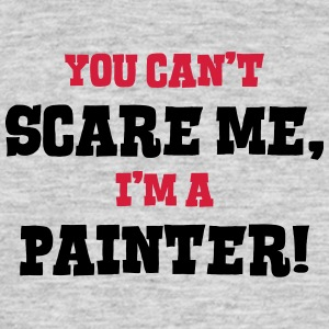 painter cant scare me - Men's T-Shirt