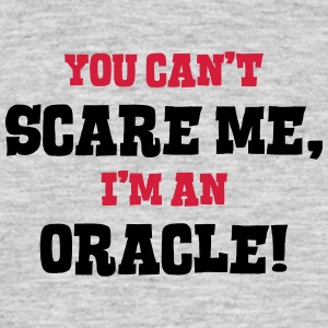 oracle cant scare me - Men's T-Shirt