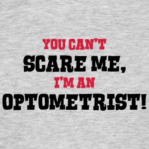 optometrist cant scare me - Men's T-Shirt