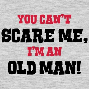 old man cant scare me - Men's T-Shirt