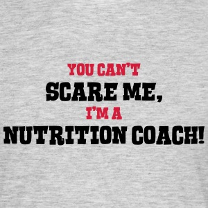 nutrition coach cant scare me - Men's T-Shirt