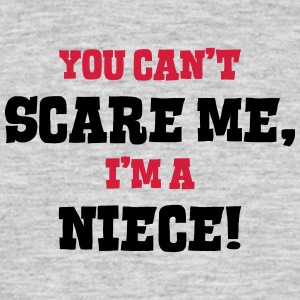 niece cant scare me - Men's T-Shirt