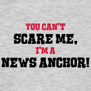 news anchor cant scare me - Men's T-Shirt