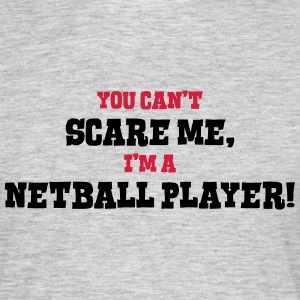 netball player cant scare me - Men's T-Shirt