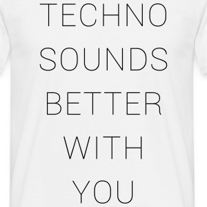 techno sounds better with T-Shirts - Männer T-Shirt