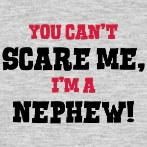 nephew cant scare me - Men's T-Shirt