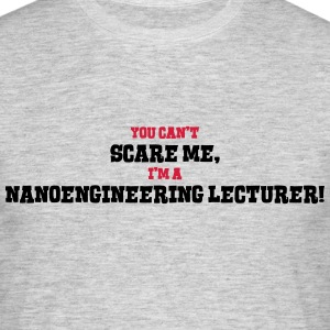 nanoengineering lecturer cant scare me - Men's T-Shirt