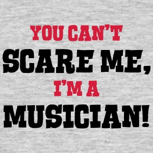 musician cant scare me - Men's T-Shirt