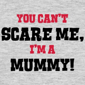 mummy cant scare me - Men's T-Shirt