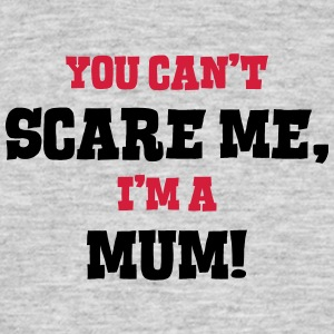 mum cant scare me - Men's T-Shirt