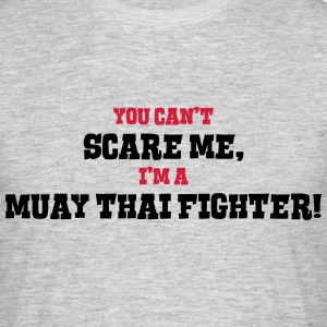 muay thai fighter cant scare me - Men's T-Shirt