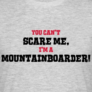 mountainboarder cant scare me - Men's T-Shirt