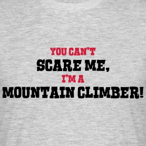 mountain climber cant scare me - Men's T-Shirt