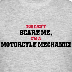 motorcyle mechanic cant scare me - Men's T-Shirt