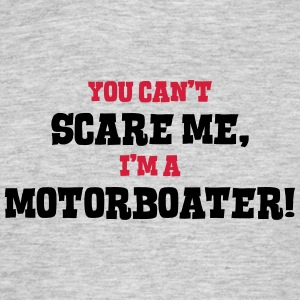 motorboater cant scare me - Men's T-Shirt