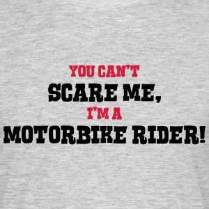 motorbike rider cant scare me - Men's T-Shirt