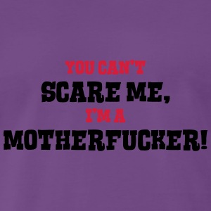 motherfucker cant scare me - Men's Premium T-Shirt
