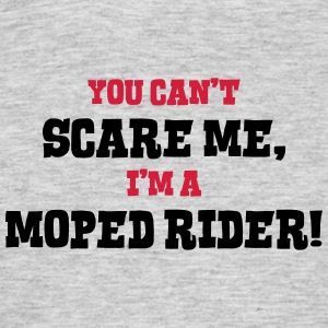 moped rider cant scare me - Men's T-Shirt