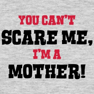 mother cant scare me - Men's T-Shirt
