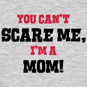 mom cant scare me - Men's T-Shirt