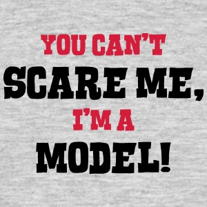 model cant scare me - Men's T-Shirt