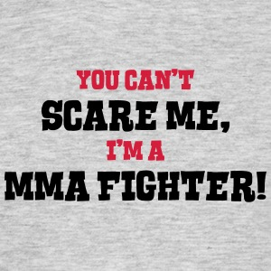 mma fighter cant scare me - Men's T-Shirt