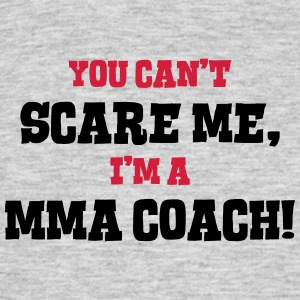 mma coach cant scare me - Men's T-Shirt