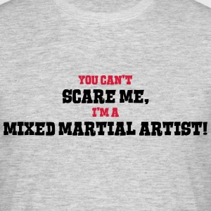 mixed martial artist cant scare me - Men's T-Shirt