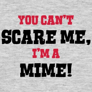 mime cant scare me - Men's T-Shirt