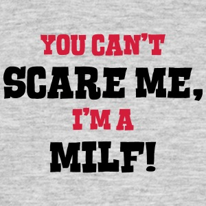 milf cant scare me - Men's T-Shirt