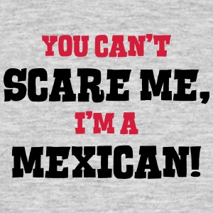 mexican cant scare me - Men's T-Shirt