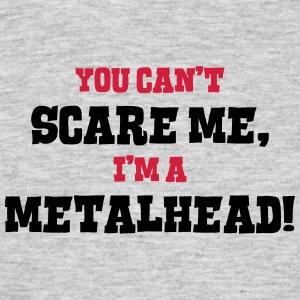 metalhead cant scare me - Men's T-Shirt