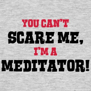 meditator cant scare me - Men's T-Shirt