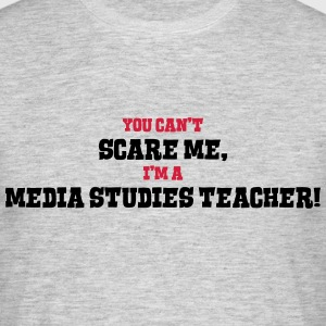 media studies teacher cant scare me - Men's T-Shirt