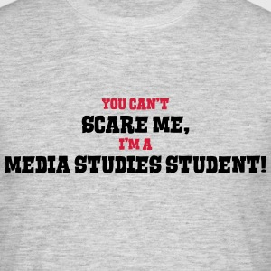 media studies student cant scare me - Men's T-Shirt