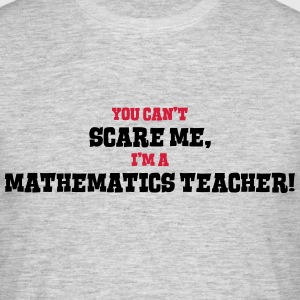 mathematics teacher cant scare me - Men's T-Shirt