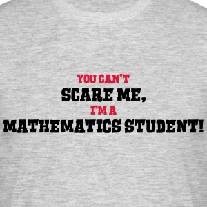 mathematics student cant scare me - Men's T-Shirt