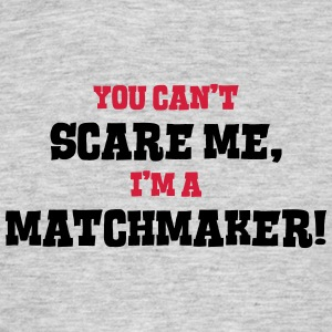 matchmaker cant scare me - Men's T-Shirt