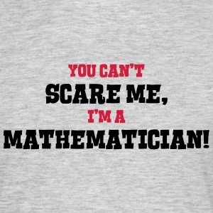 mathematician cant scare me - Men's T-Shirt