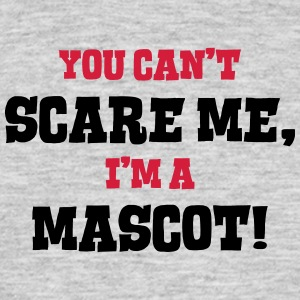 mascot cant scare me - Men's T-Shirt