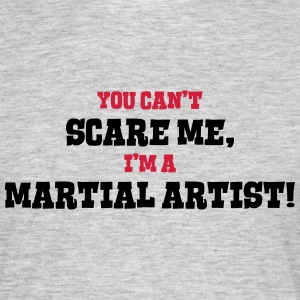 martial artist cant scare me - Men's T-Shirt