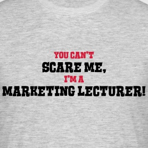 marketing lecturer cant scare me - Men's T-Shirt