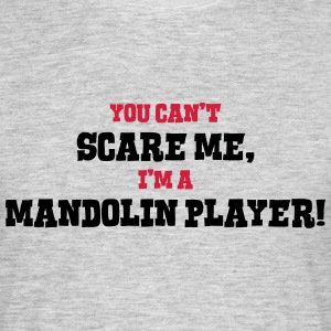 mandolin player cant scare me - Men's T-Shirt