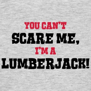 lumberjack cant scare me - Men's T-Shirt