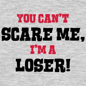 loser cant scare me - Men's T-Shirt
