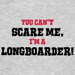longboarder cant scare me - Men's T-Shirt